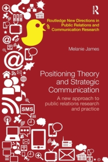 Positioning Theory and Strategic Communication : A new approach to public relations research and practice, Paperback / softback Book