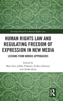Human Rights Law and Regulating Freedom of Expression in New Media : Lessons from Nordic Approaches, Hardback Book