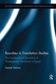 Bourdieu in Translation Studies : The Socio-cultural Dynamics of Shakespeare Translation in Egypt, Paperback / softback Book