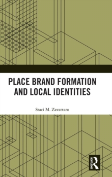 Place Brand Formation and Local Identities, Hardback Book
