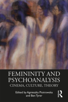 Femininity and Psychoanalysis : Cinema, Culture, Theory, Paperback / softback Book