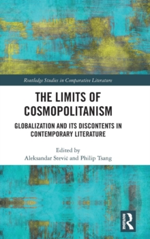 The Limits of Cosmopolitanism : Globalization and Its Discontents in Contemporary Literature, Hardback Book
