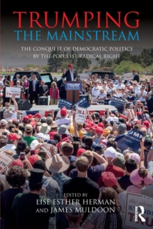 Trumping the Mainstream : The Conquest of Democratic Politics by the Populist Radical Right, Paperback / softback Book
