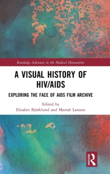 A Visual History of HIV/AIDS : Exploring The Face of AIDS film archive, Hardback Book