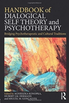 Handbook of Dialogical Self Theory and Psychotherapy : Bridging Psychotherapeutic and Cultural Traditions, Paperback / softback Book