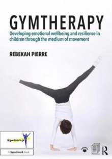 Gymtherapy : Developing emotional wellbeing and resilience in children through the medium of movement, Paperback Book