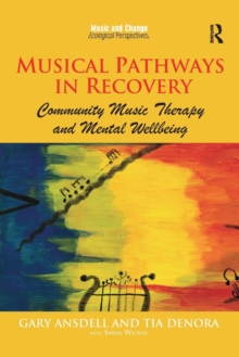 Musical Pathways in Recovery : Community Music Therapy and Mental Wellbeing, Paperback / softback Book
