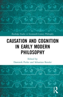 Causation and Cognition in Early Modern Philosophy, Hardback Book