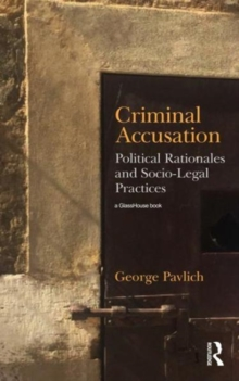 Criminal Accusation : Political Rationales and Socio-Legal Practices, Hardback Book