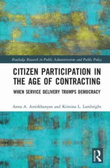 Citizen Participation in the Age of Contracting : When Service Delivery Trumps Democracy, Hardback Book