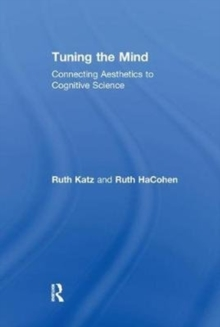 Tuning the Mind : Connecting Aesthetics to Cognitive Science, Paperback / softback Book