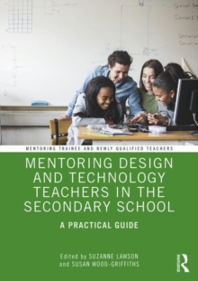 Mentoring Design and Technology Teachers in the Secondary School : A Practical Guide, Paperback / softback Book