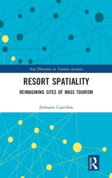 Resort Spatiality : Reimagining Sites of Mass Tourism, Hardback Book
