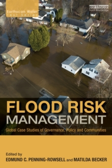 Flood Risk Management : Global Case Studies of Governance, Policy and Communities, Paperback / softback Book