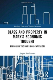 Class and Property in Marx's Economic Thought : Exploring the Basis for Capitalism, Hardback Book