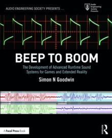 Beep to Boom : The Development of Advanced Runtime Sound Systems for Games and Extended Reality, Paperback / softback Book