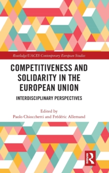 Competitiveness and Solidarity in the European Union : Interdisciplinary Perspectives, Hardback Book