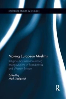 Making European Muslims : Religious Socialization Among Young Muslims in Scandinavia and Western Europe, Paperback Book