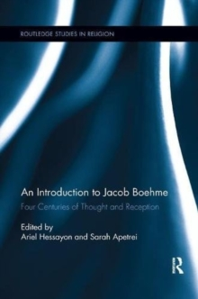 An Introduction to Jacob Boehme : Four Centuries of Thought and Reception, Paperback / softback Book