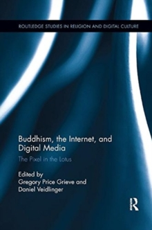 Buddhism, the Internet, and Digital Media : The Pixel in the Lotus, Paperback / softback Book