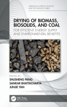 Drying of Biomass, Biosolids, and Coal : For Efficient Energy Supply and Environmental Benefits, Hardback Book
