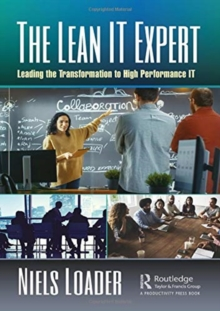 The Lean IT Expert : Leading the Transformation to High Performance IT, Hardback Book