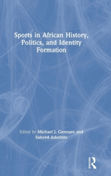 Sports in African History, Politics, and Identity Formation, Hardback Book