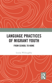 Language Practices of Migrant Youth : From School to Home, Hardback Book