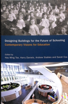 Designing Buildings for the Future of Schooling : Contemporary Visions for Education, Paperback / softback Book