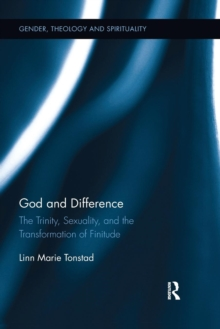 God and Difference : The Trinity, Sexuality, and the Transformation of Finitude, Paperback / softback Book