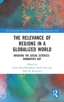 The Relevance of Regions in a Globalized World : Bridging the Social Sciences-Humanities Gap, Hardback Book