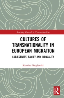 Cultures of Transnationality in European Migration : Subjectivity, Family and Inequality, Hardback Book