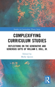 Complexifying Curriculum Studies : Reflections on the Generative and Generous Gifts of William E. Doll, Jr., Hardback Book