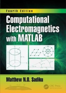 Computational Electromagnetics with MATLAB, Fourth Edition, Hardback Book
