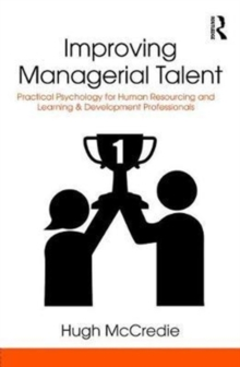 Improving Managerial Talent : Practical Psychology for Human Resourcing and Learning & Development Professionals, Hardback Book