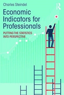 Economic Indicators for Professionals : Putting the Statistics into Perspective, Paperback / softback Book