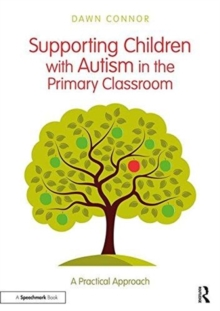 Supporting Children with Autism in the Primary Classroom : A Practical Approach, Paperback / softback Book