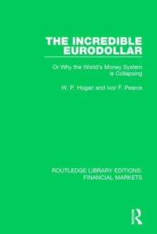 The Incredible Eurodollar : Or Why the World's Money System is Collapsing, Hardback Book
