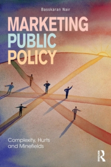 Marketing Public Policy : Complexity, Hurts and Minefields, Paperback Book