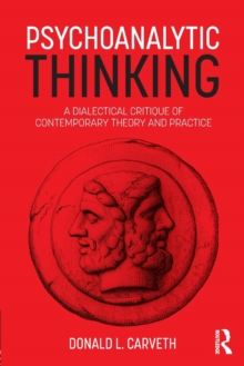 Psychoanalytic Thinking : A Dialectical Critique of Contemporary Theory and Practice, Paperback Book
