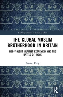 The Global Muslim Brotherhood in Britain : Non-Violent Islamist Extremism and the Battle of Ideas, Hardback Book