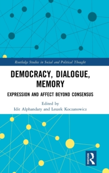 Democracy, Dialogue, Memory : Expression and Affect Beyond Consensus, Hardback Book