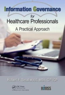 Information Governance for Healthcare Professionals : A Practical Approach, Hardback Book