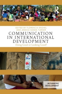 Communication in International Development : Doing Good or Looking Good?, Paperback Book