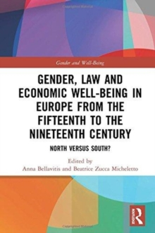 Gender, Law and Economic Well-Being in Europe from the Fifteenth to the Nineteenth Century : North versus South?, Hardback Book