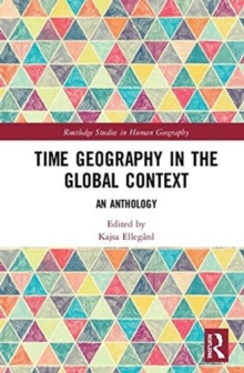 Time Geography in the Global Context : An Anthology, Hardback Book