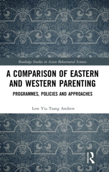 A Comparison of Eastern and Western Parenting : Programmes, Policies and Approaches, Hardback Book