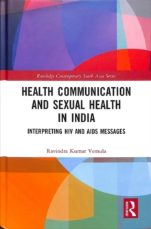Health Communication and Sexual Health in India : Interpreting HIV and AIDS messages, Hardback Book