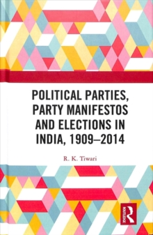 Political Parties, Party Manifestos and Elections in India, 1909-2014, Hardback Book