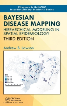 Bayesian Disease Mapping : Hierarchical Modeling in Spatial Epidemiology, Third Edition, Hardback Book